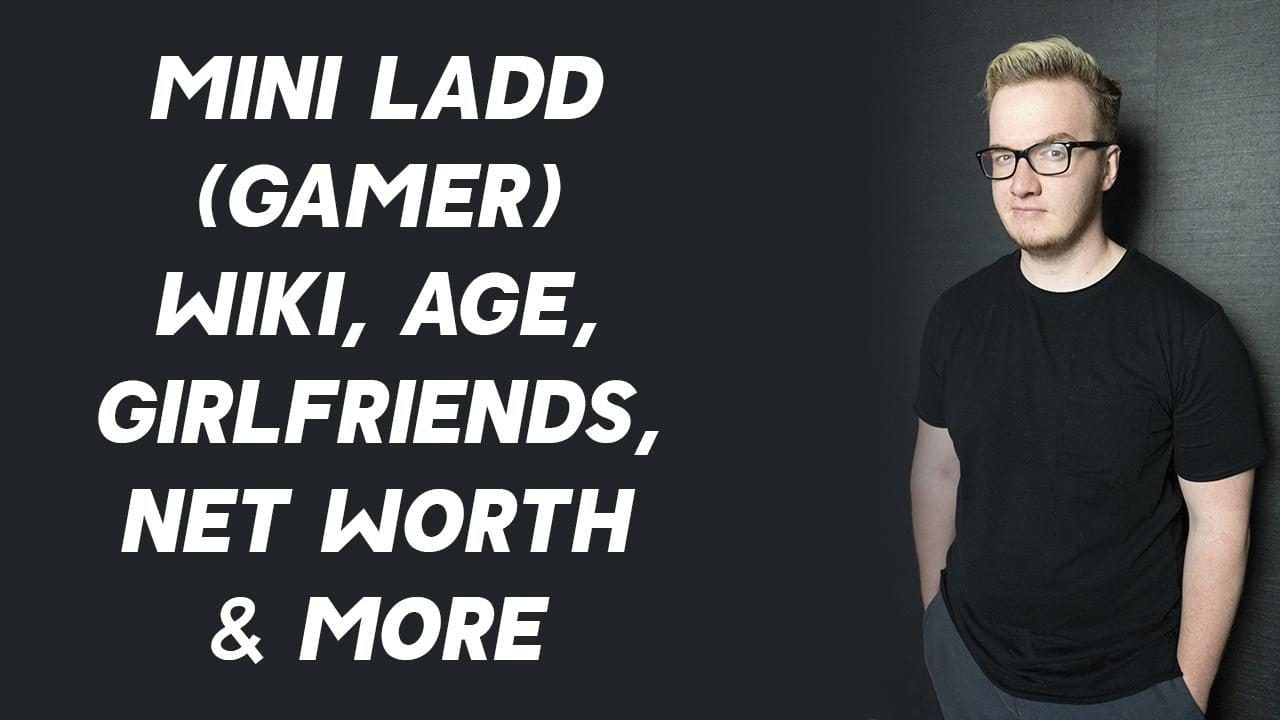 Mini Ladd (Gamer) Wiki, Age, Girlfriends, Net Worth & More 1