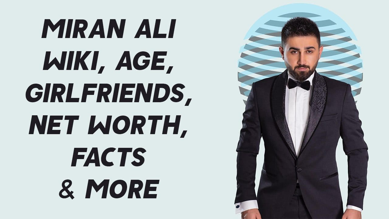 Miran Ali Wiki, Age, Girlfriends, Net Worth, Facts & More 1