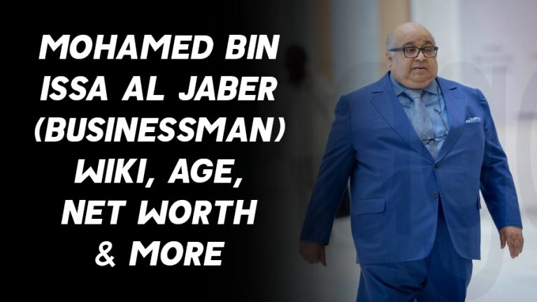Mohamed bin Issa AL Jaber (Businessman) Wiki, Age, Net Worth & More