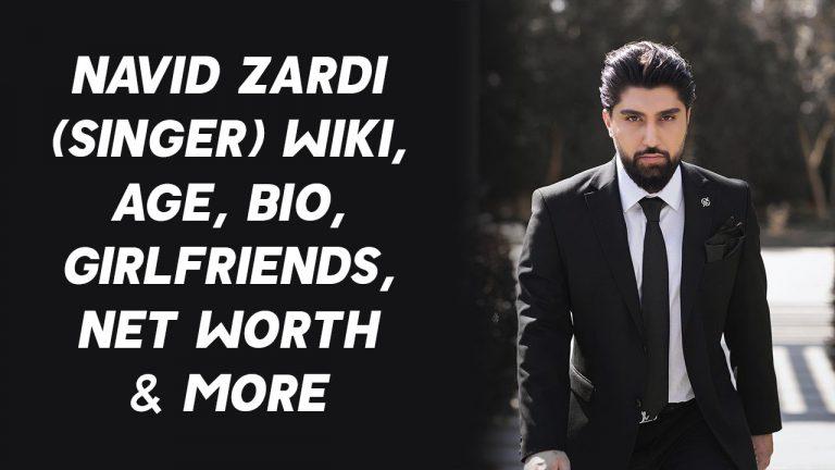 Navid Zardi Wiki, Age, Bio, Girlfriends, Net Worth & More