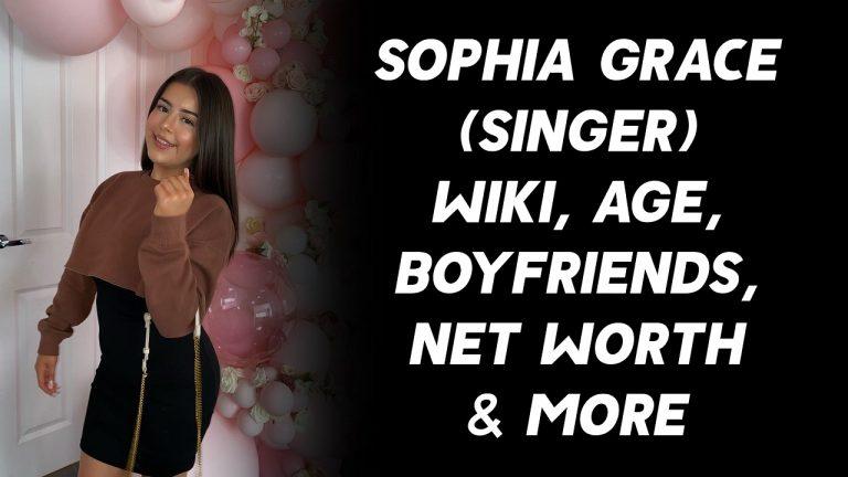 Sophia Grace Wiki, Age, Boyfriends, Net Worth & More