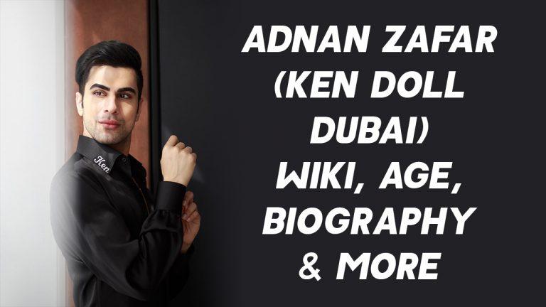 Adnan Zafar (Ken Doll Dubai) Wiki, Age, Biography & More