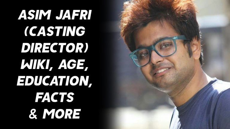 Asim Jafri (Casting Director) Wiki, Age, Education, Facts & More