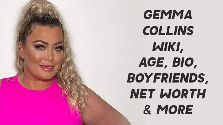 Gemma Collins Wiki, Age, Bio, Boyfriends, Net Worth & More