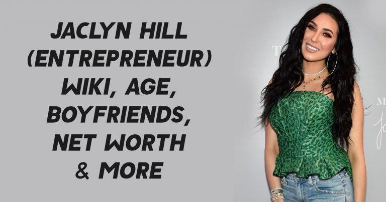Jaclyn Hill (Entrepreneur) Wiki, Age, Boyfriends, Net Worth & More