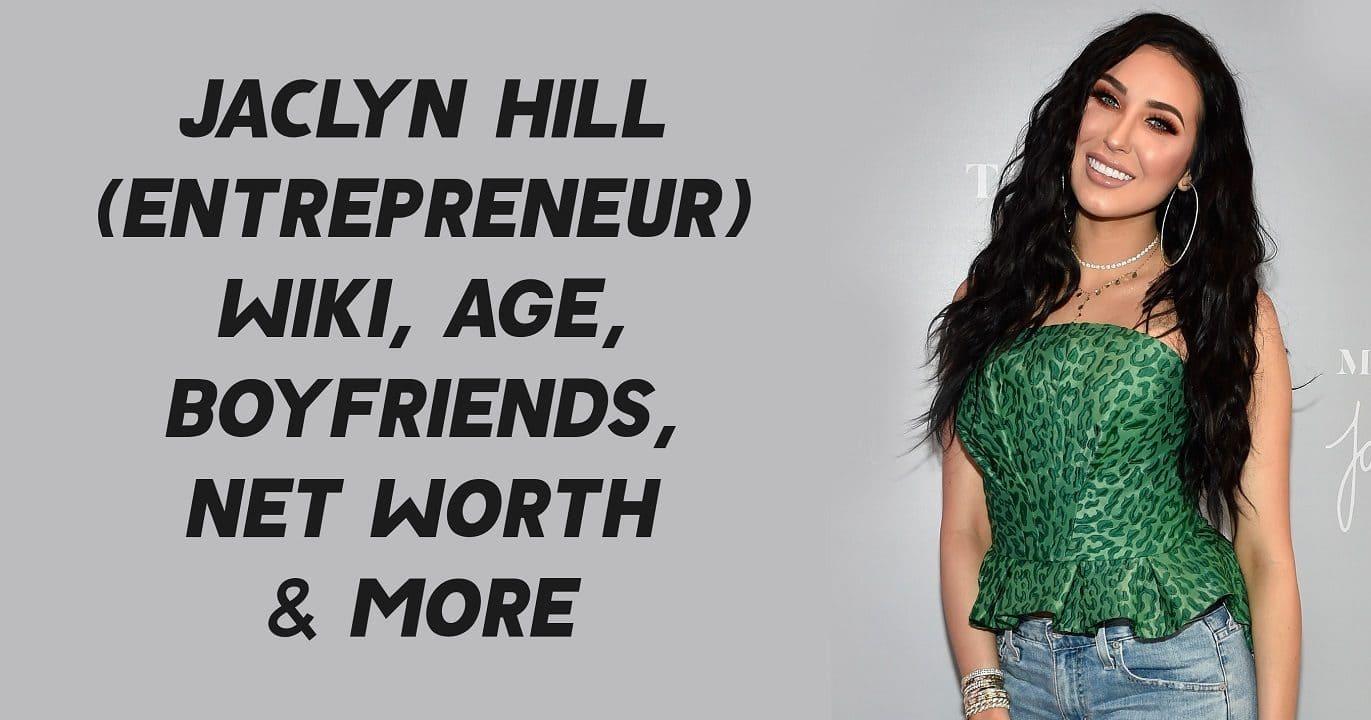 Jaclyn Hill (Entrepreneur) Wiki, Age, Boyfriends, Net Worth & More 1