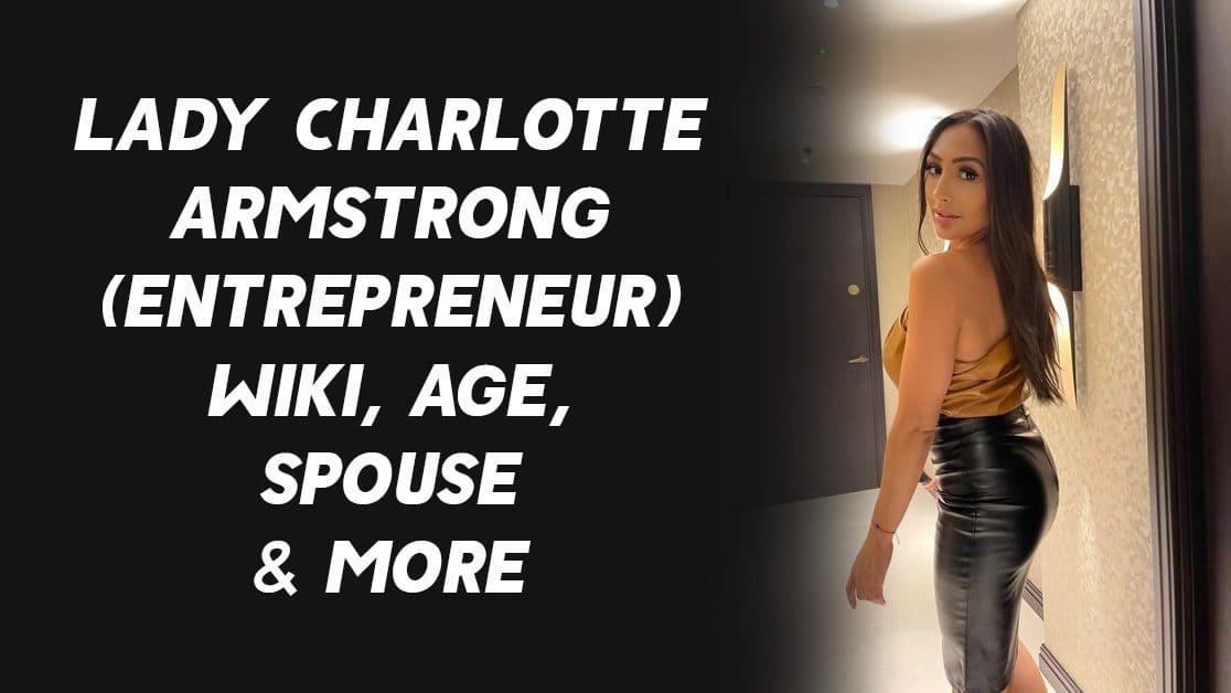Lady Charlotte Armstrong (Entrepreneur) Wiki, Age, Spouse & More 1