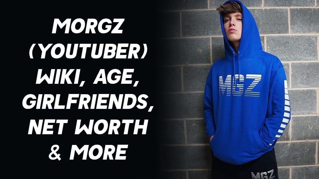 Morgz (YouTuber) Wiki, Age, Girlfriends, Net Worth & More 1